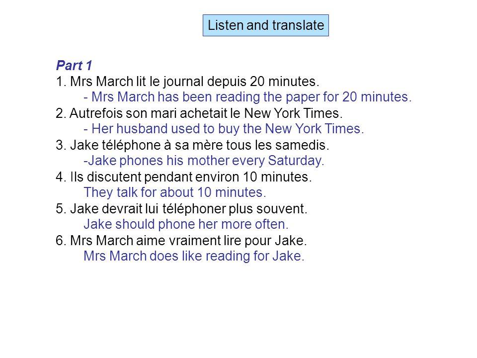 Listen and translate Part 1 1. Mrs March lit le journal depuis 20 minutes.