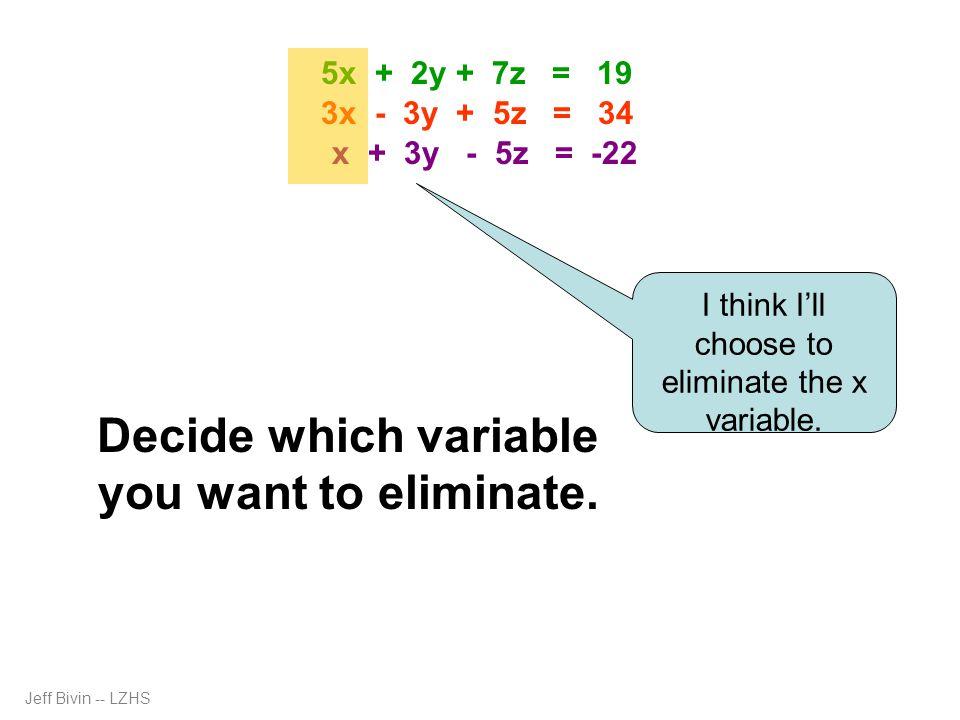3x - 3y + 5z = 34 -3x - 9y + 15z = 66 -12y + 20z = 100 5x + 2y + 7z = 19 -5x - 15y + 25z = 110 -13y + 32z = 129 154y - 384z = -1548 -154y + 260z = 1300 -124z = -248 z = 2 -13y + 32(2) = 129 -13y = 65 y = -5 5x + 2(-5) + 7(2) = 19 5x - 10 + 14 = 19 5x = 15 x = 3 5x + 2y + 7z = 19 3x - 3y + 5z = 34 x + 3y - 5z = -22 Jeff Bivin -- LZHS