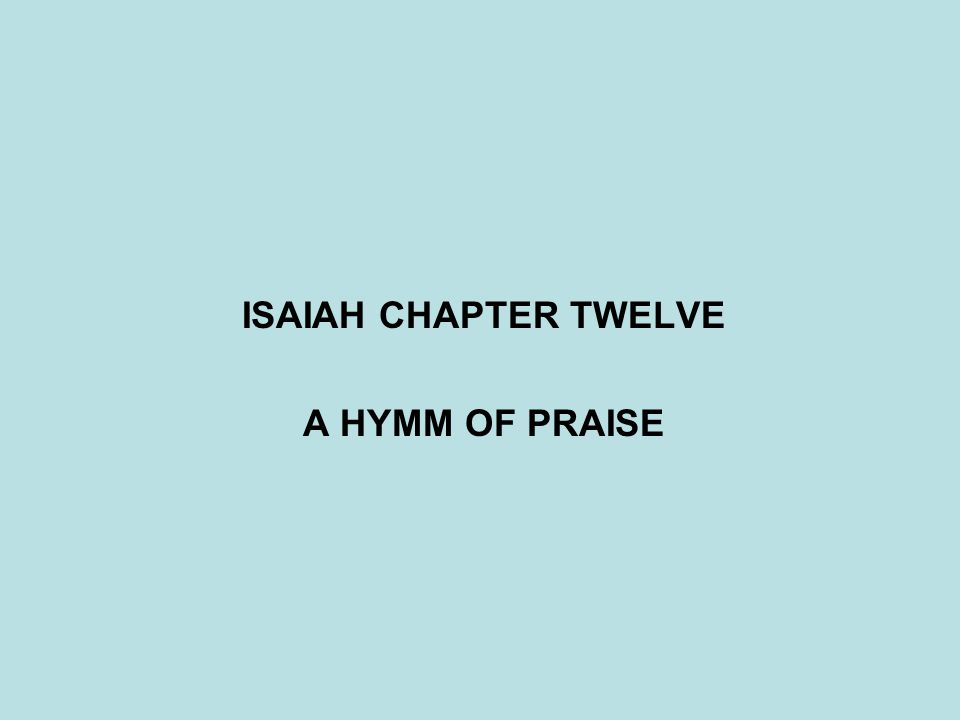 ISAIAH CHAPTER TWELVE A HYMM OF PRAISE
