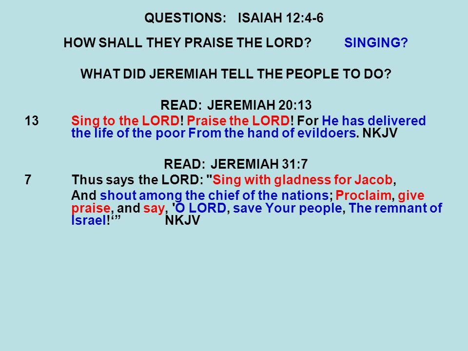 QUESTIONS:ISAIAH 12:4-6 HOW SHALL THEY PRAISE THE LORD?SINGING.