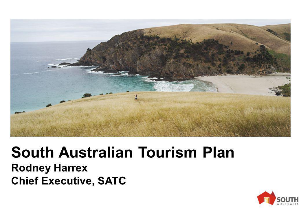 1 South Australian Tourism Plan Rodney Harrex Chief Executive, SATC
