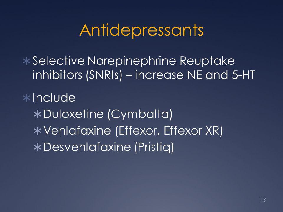 Antidepressants  Selective Norepinephrine Reuptake inhibitors (SNRIs) – increase NE and 5-HT  Include  Duloxetine (Cymbalta)  Venlafaxine (Effexor, Effexor XR)  Desvenlafaxine (Pristiq) 13