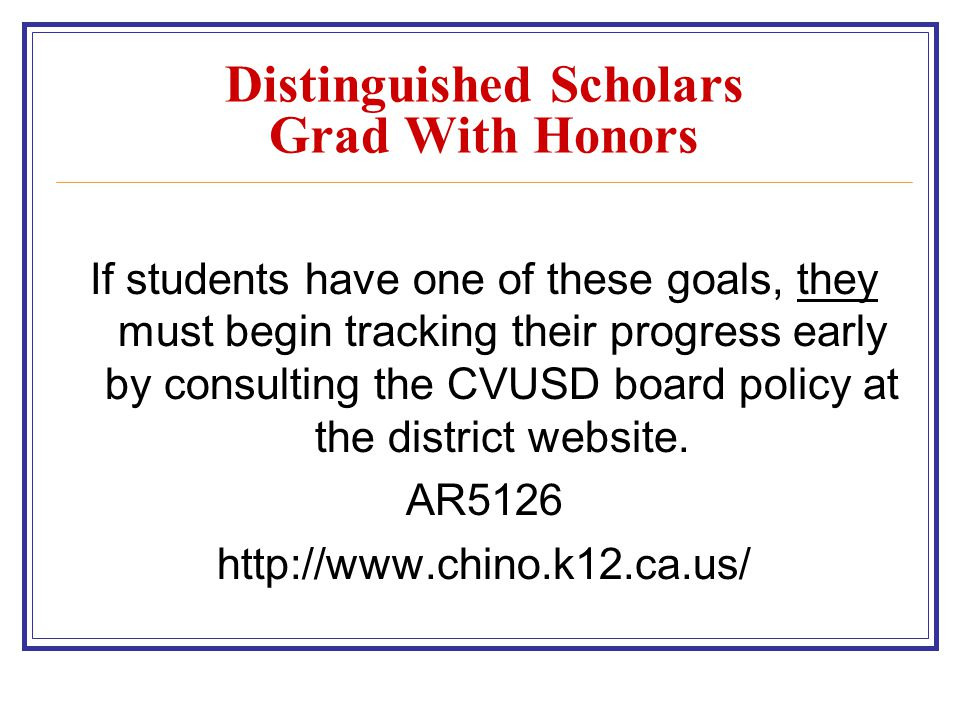 Distinguished Scholars Grad With Honors If students have one of these goals, they must begin tracking their progress early by consulting the CVUSD board policy at the district website.