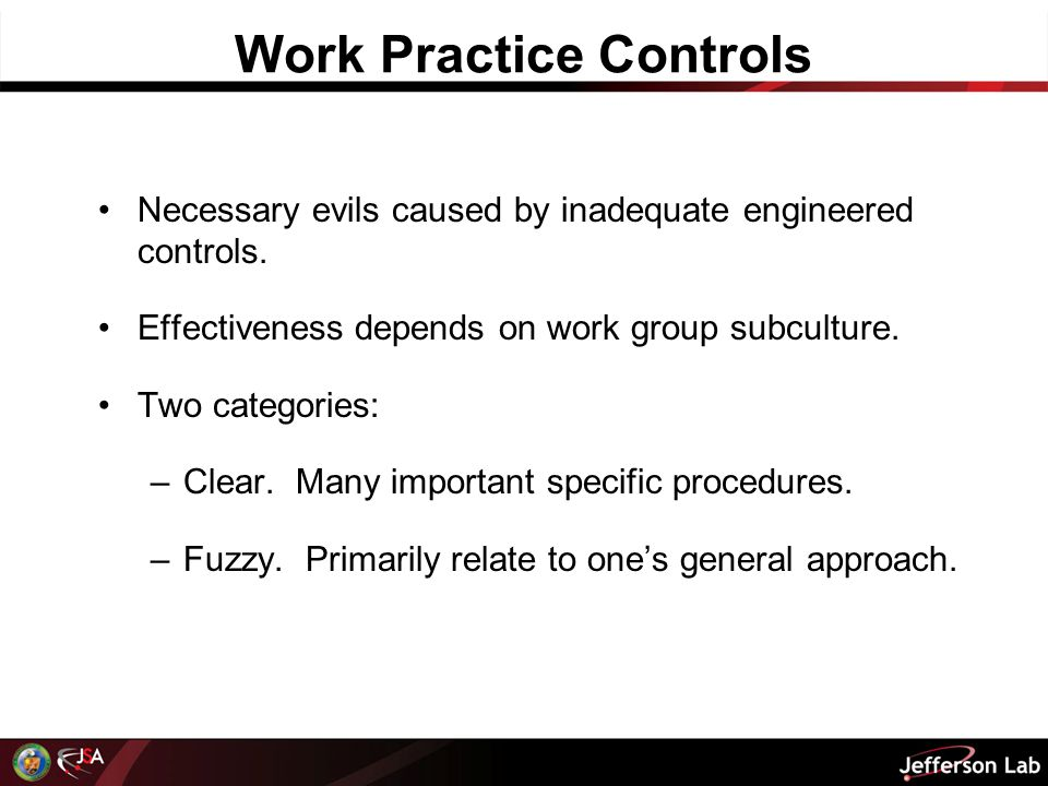 Work Practice Controls Necessary evils caused by inadequate engineered controls.