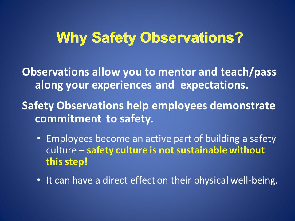 Observations allow you to mentor and teach/pass along your experiences and expectations.