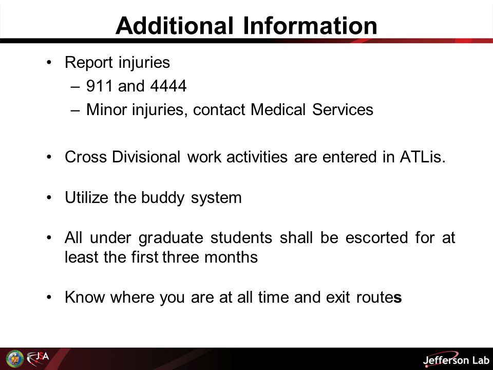 Additional Information Report injuries –911 and 4444 –Minor injuries, contact Medical Services Cross Divisional work activities are entered in ATLis.