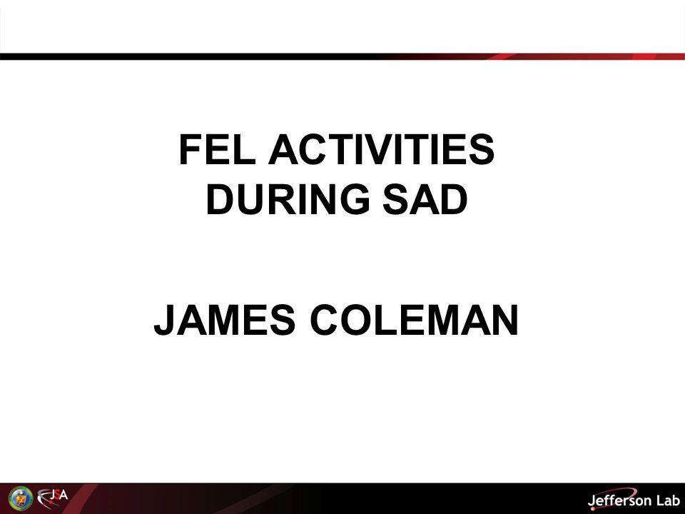 FEL ACTIVITIES DURING SAD JAMES COLEMAN