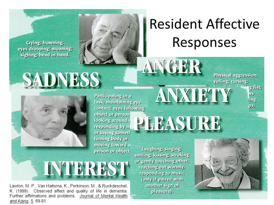 Resident Affective Responses 11 Lawton, M. P., Van Haitsma, K., Perkinson, M., & Ruckdeschel, K.