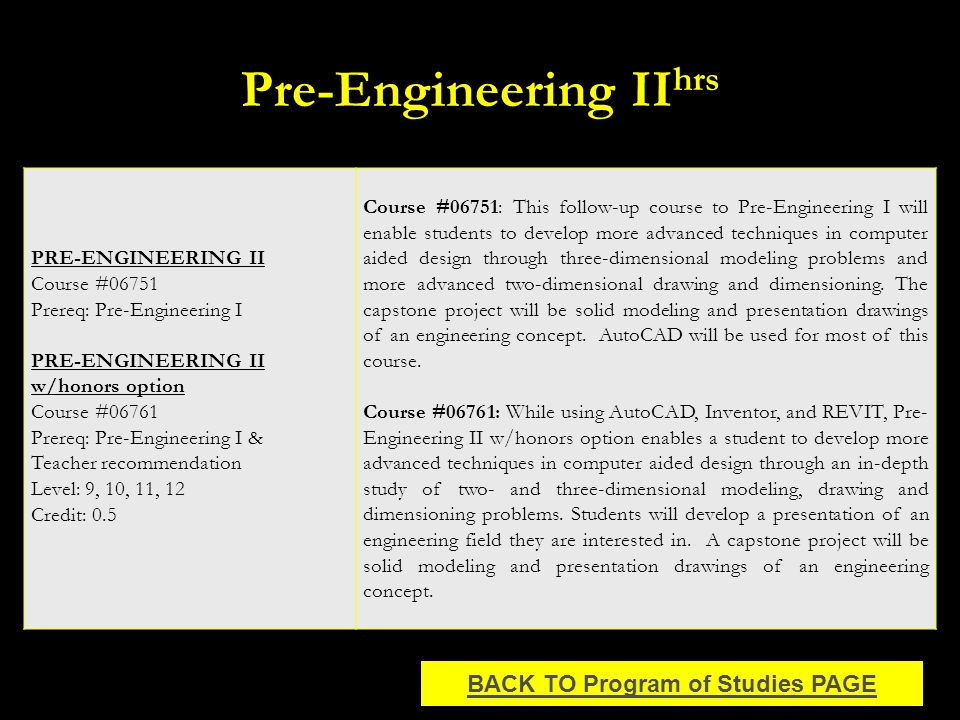 Pre-Engineering II hrs PRE-ENGINEERING II Course #06751 Prereq: Pre-Engineering I PRE-ENGINEERING II w/honors option Course #06761 Prereq: Pre-Enginee
