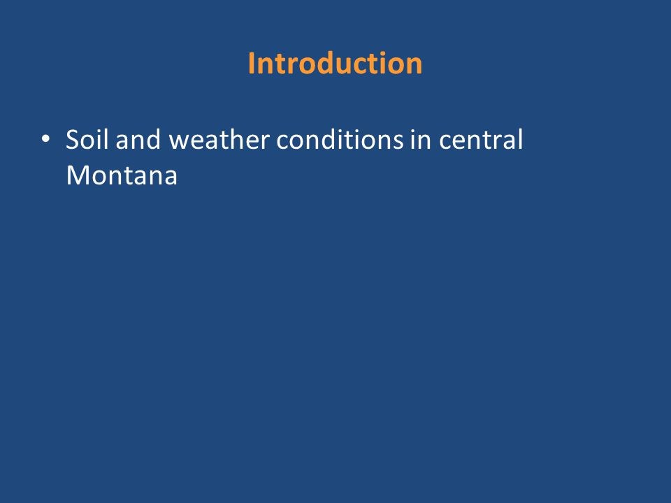Introduction Soil and weather conditions in central Montana