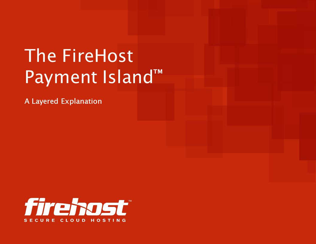 The FireHost Payment Island ™ A Layered Explanation