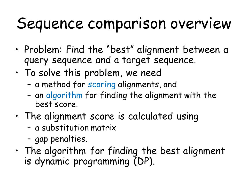 Sequence comparison overview Problem: Find the best alignment between a query sequence and a target sequence.
