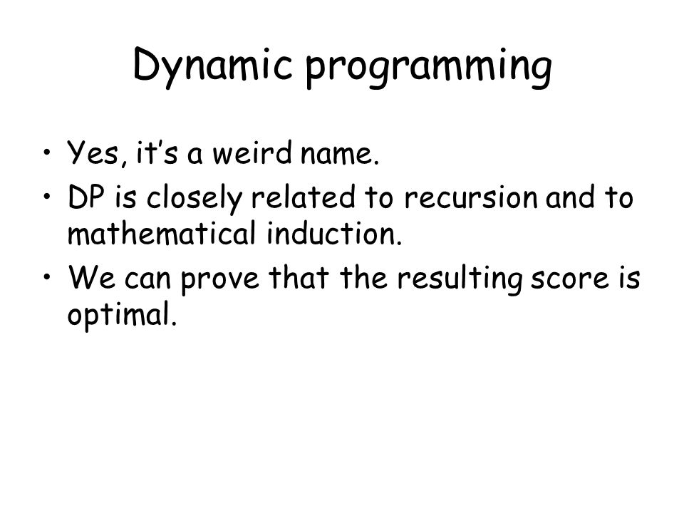 Dynamic programming Yes, it's a weird name.