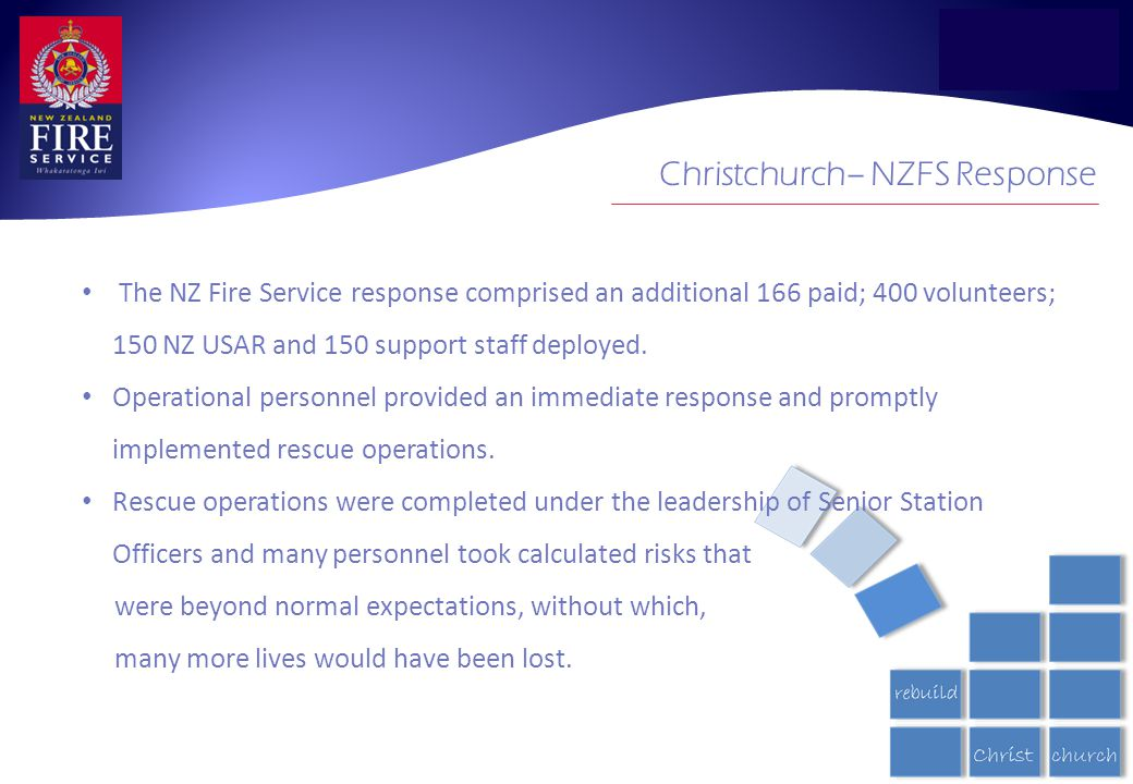 The NZ Fire Service response comprised an additional 166 paid; 400 volunteers; 150 NZ USAR and 150 support staff deployed.