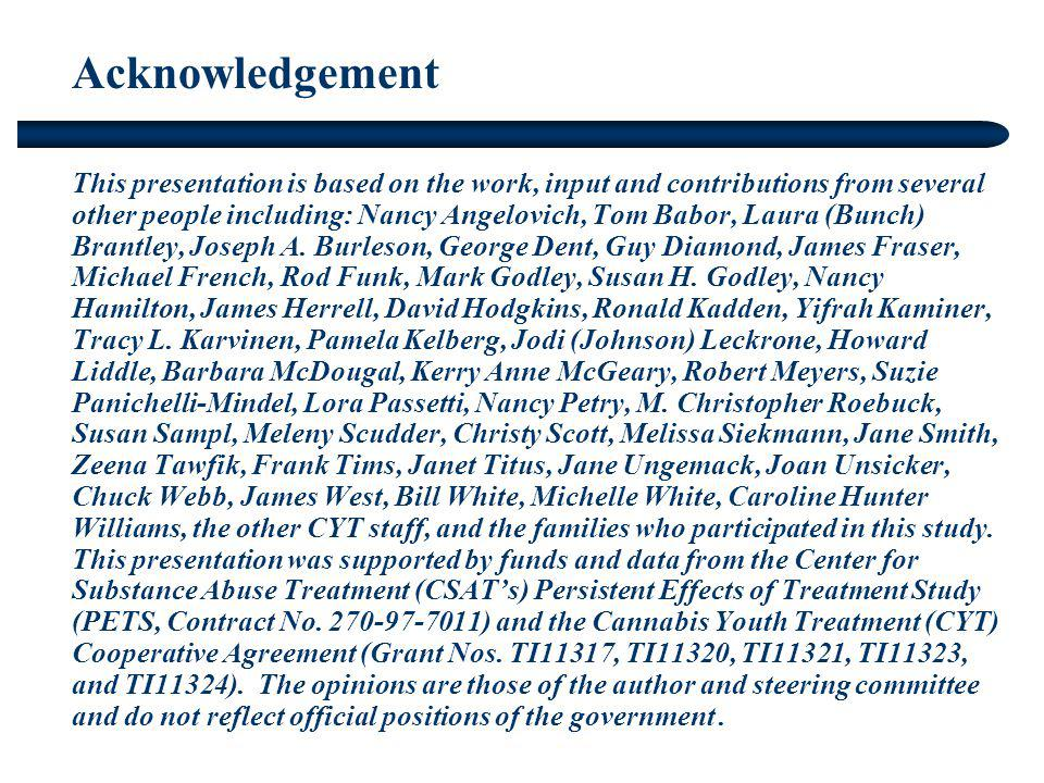 Acknowledgement This presentation is based on the work, input and contributions from several other people including: Nancy Angelovich, Tom Babor, Laur