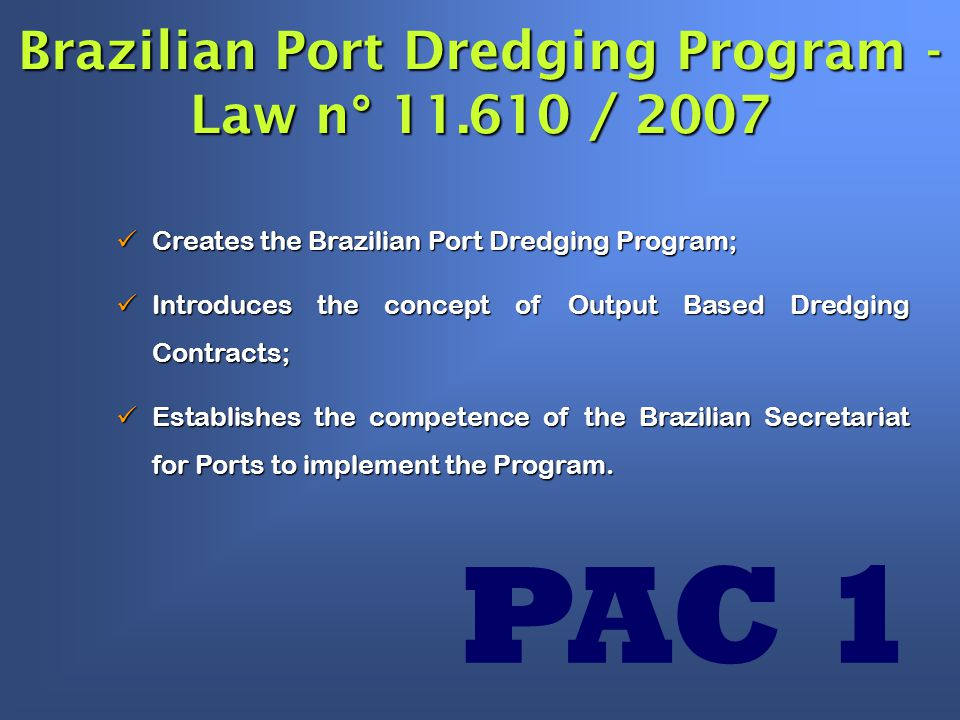 Creates the Brazilian Port Dredging Program; Creates the Brazilian Port Dredging Program; Introduces the concept of Output Based Dredging Contracts; Introduces the concept of Output Based Dredging Contracts; Establishes the competence of the Brazilian Secretariat for Ports to implement the Program.