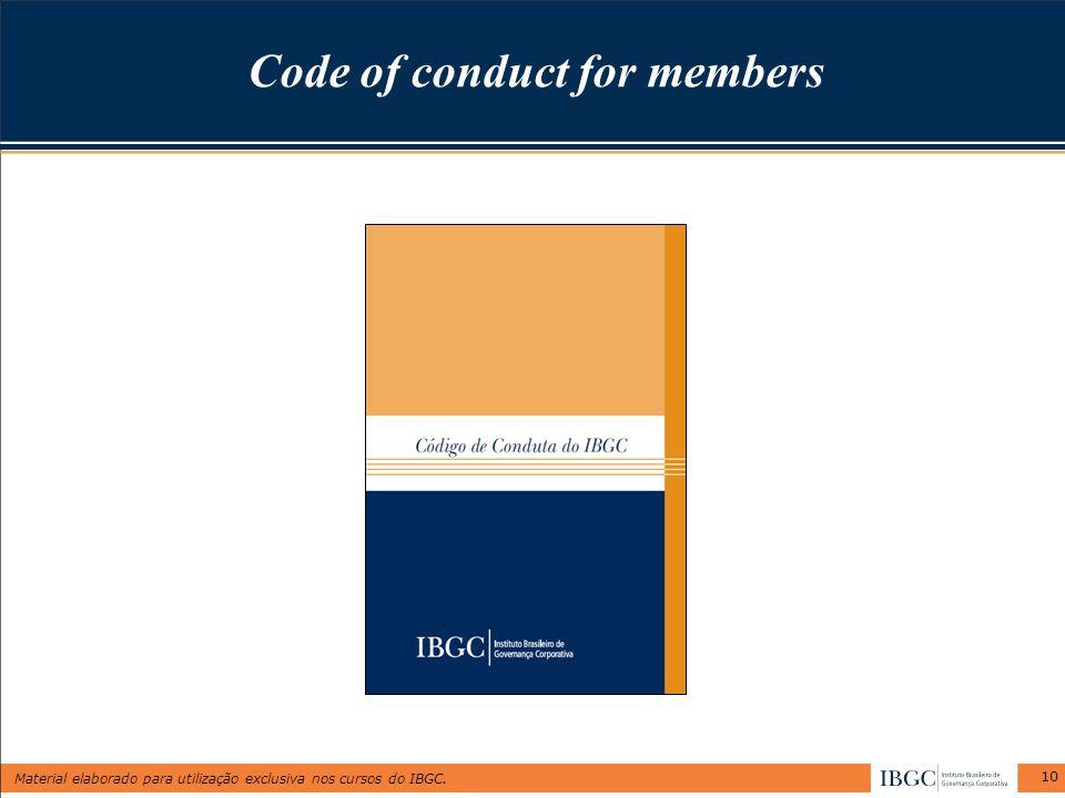 Material elaborado para utilização exclusiva nos cursos do IBGC. 10 Code of conduct for members