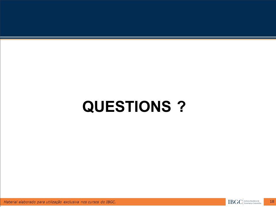 Material elaborado para utilização exclusiva nos cursos do IBGC. 18 QUESTIONS