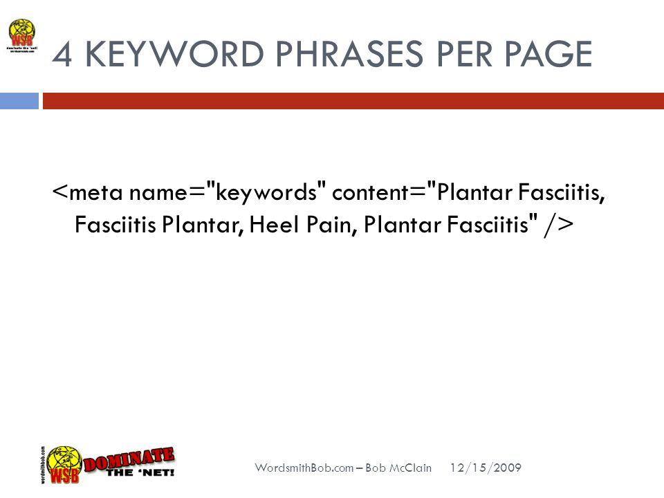 4 KEYWORD PHRASES PER PAGE 12/15/2009 WordsmithBob.com – Bob McClain