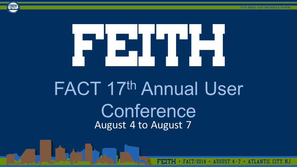 FACT 17 th Annual User Conference August 4 to August 7