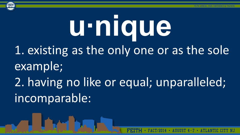 u·nique 1. existing as the only one or as the sole example; 2.