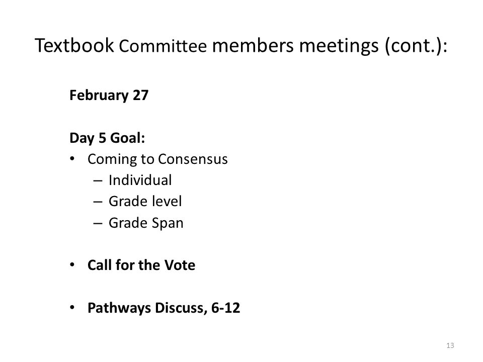 Textbook Committee members meetings (cont.): February 27 Day 5 Goal: Coming to Consensus – Individual – Grade level – Grade Span Call for the Vote Pat