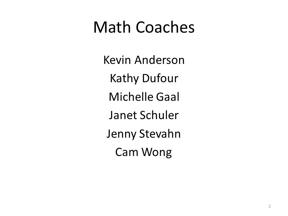 Math Coaches Kevin Anderson Kathy Dufour Michelle Gaal Janet Schuler Jenny Stevahn Cam Wong 2