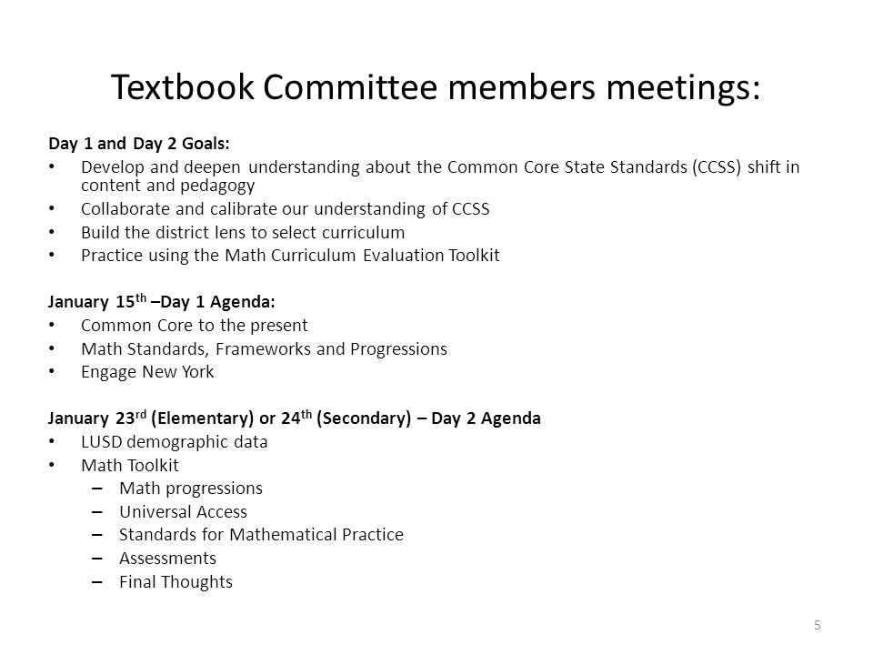 Textbook Committee members meetings: Day 1 and Day 2 Goals: Develop and deepen understanding about the Common Core State Standards (CCSS) shift in con