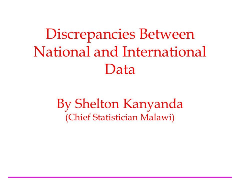 Discrepancies Between National and International Data By Shelton Kanyanda (Chief Statistician Malawi)
