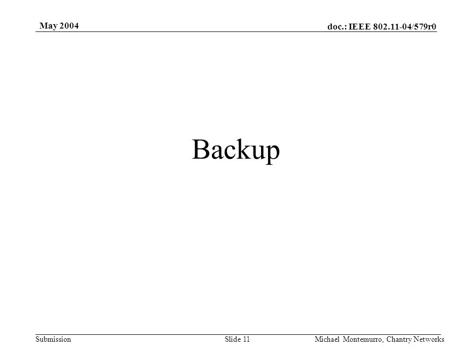 doc.: IEEE 802.11-04/579r0 Submission May 2004 Michael Montemurro, Chantry NetworksSlide 11 Backup