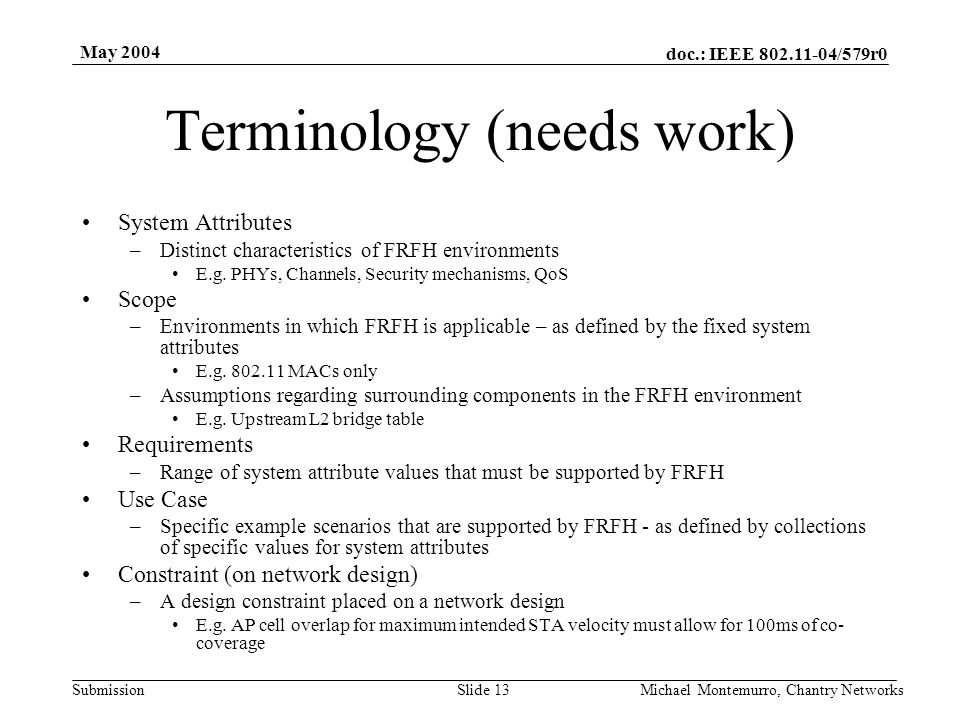 doc.: IEEE 802.11-04/579r0 Submission May 2004 Michael Montemurro, Chantry NetworksSlide 13 Terminology (needs work) System Attributes –Distinct characteristics of FRFH environments E.g.