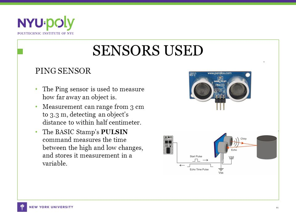 SENSORS USED PING SENSOR The Ping sensor is used to measure how far away an object is.