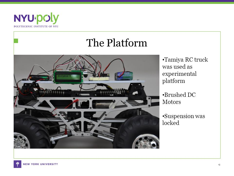The Platform 13 Tamiya RC truck was used as experimental platform Brushed DC Motors Suspension was locked