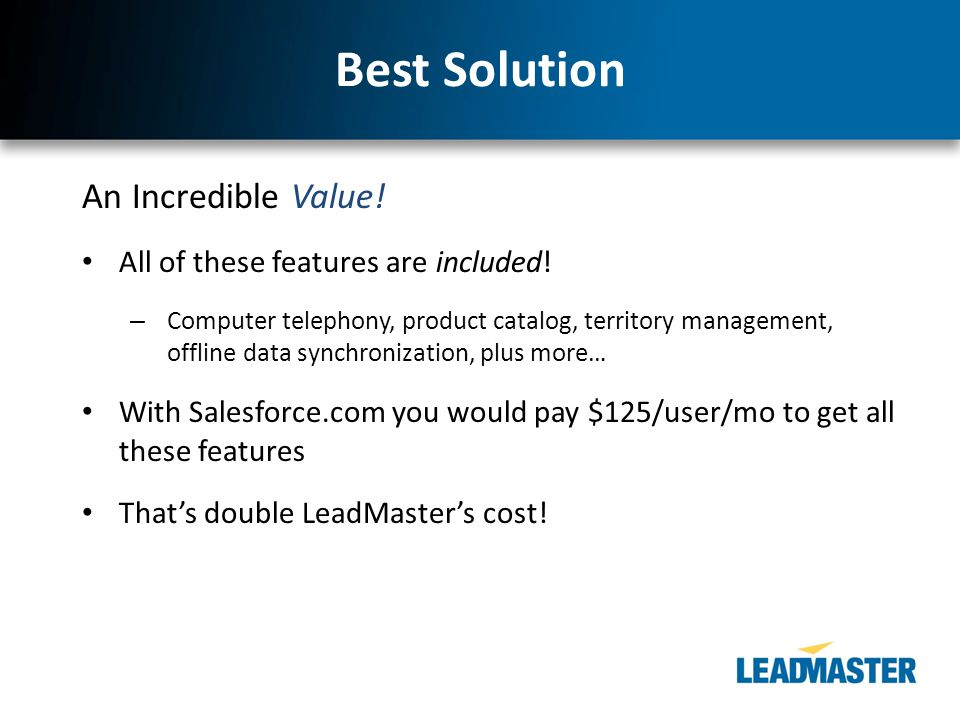 Best Solution An Incredible Value. All of these features are included.
