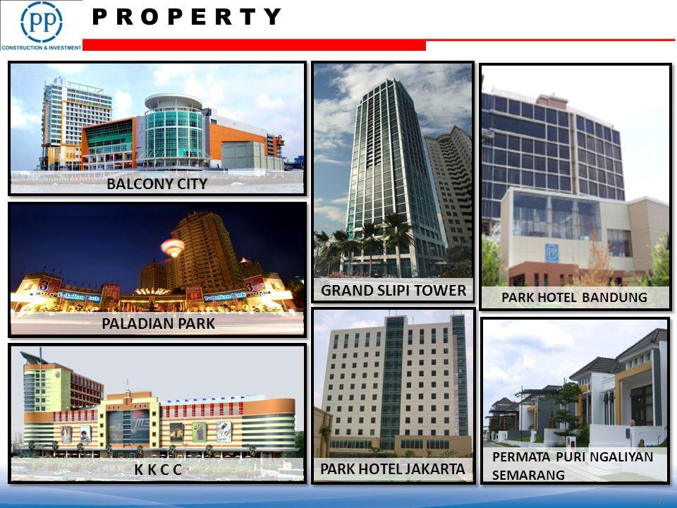 BALCONY CITY PALADIAN PARK K K C C PARK HOTEL JAKARTA PERMATA PURI NGALIYAN SEMARANG GRAND SLIPI TOWER PARK HOTEL BANDUNG P R O P E R T Y 7