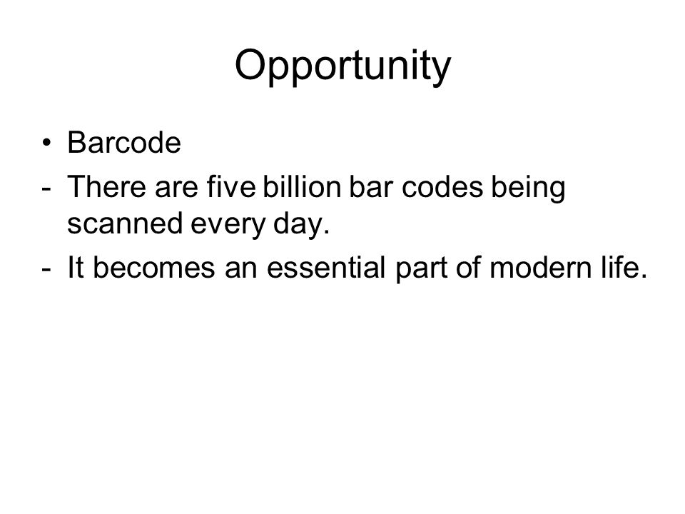 Opportunity Barcode -There are five billion bar codes being scanned every day.
