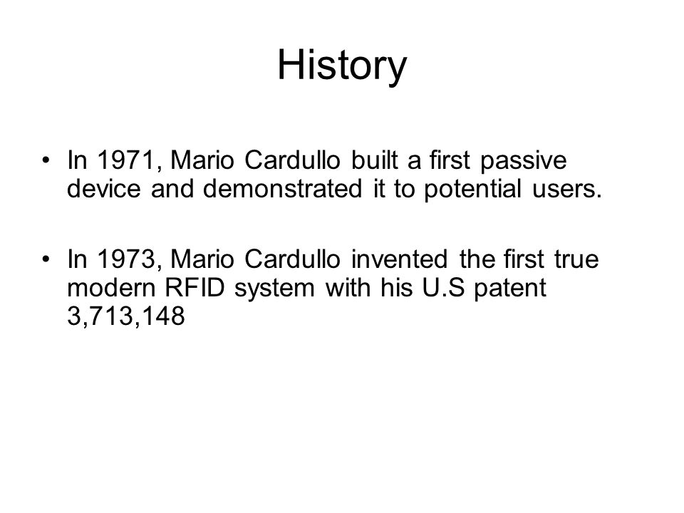 History In 1971, Mario Cardullo built a first passive device and demonstrated it to potential users.
