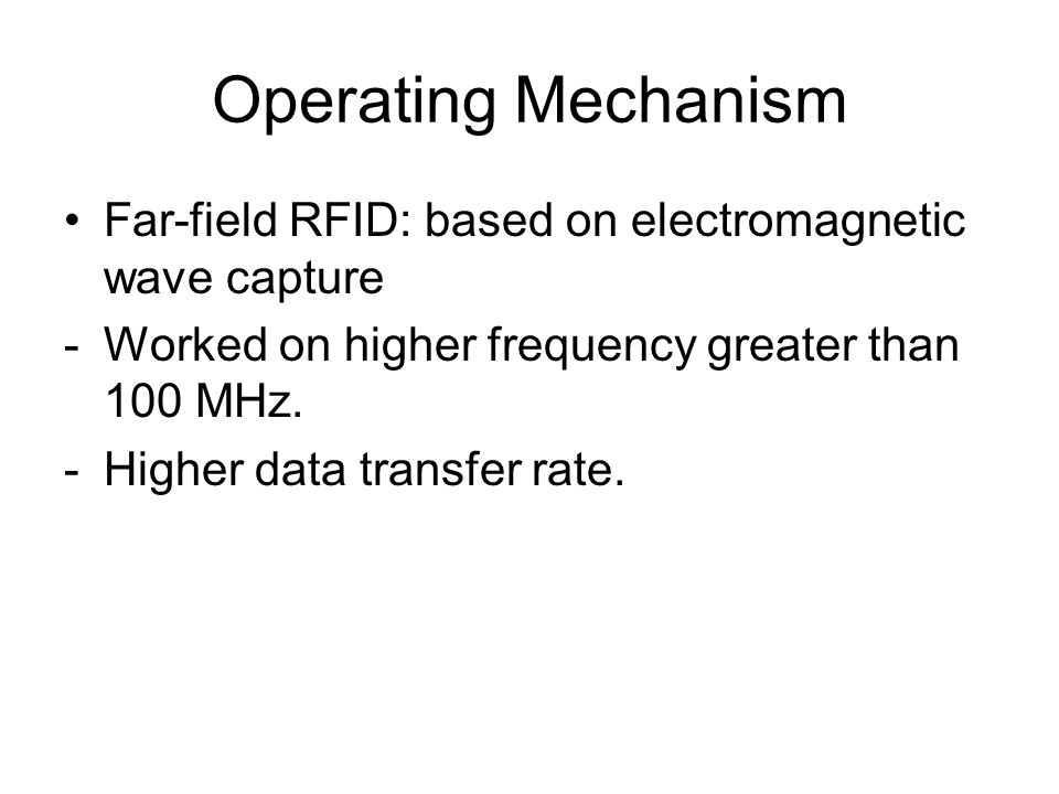 Far-field RFID: based on electromagnetic wave capture -Worked on higher frequency greater than 100 MHz.