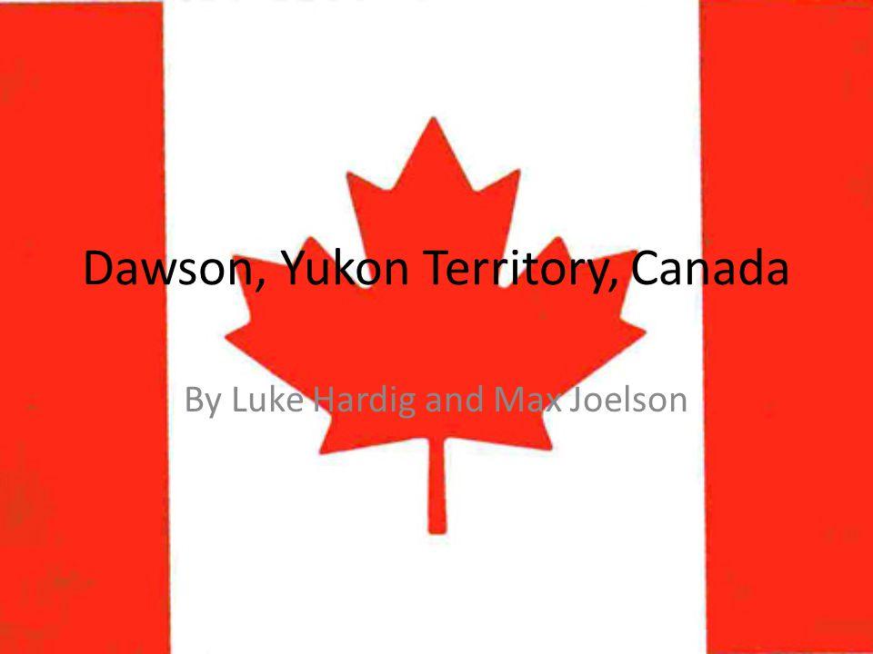 Dawson, Yukon Territory, Canada By Luke Hardig and Max Joelson