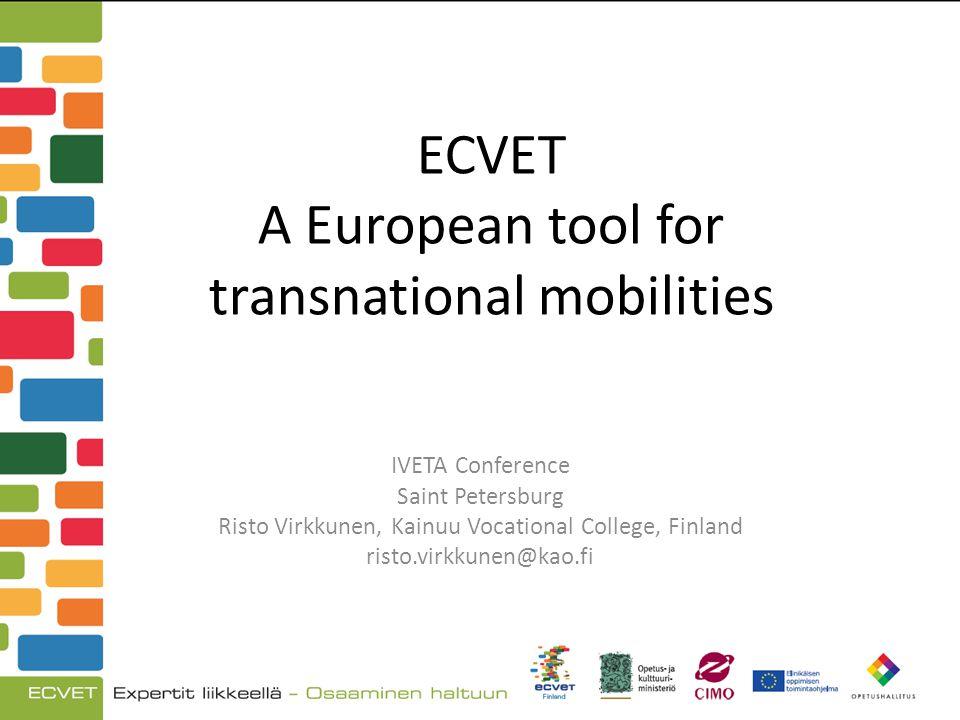 ECVET A European tool for transnational mobilities IVETA Conference Saint Petersburg Risto Virkkunen, Kainuu Vocational College, Finland risto.virkkunen@kao.fi