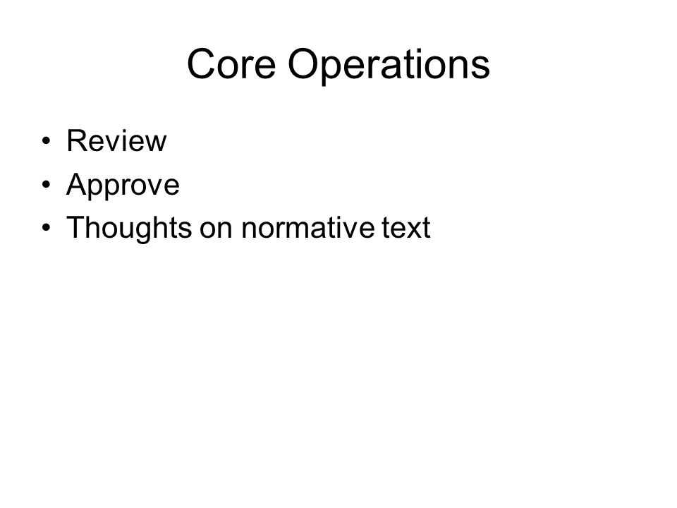 Core Operations Review Approve Thoughts on normative text
