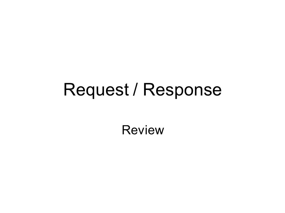 Request / Response Review
