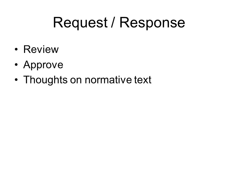 Request / Response Review Approve Thoughts on normative text
