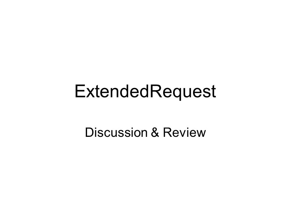 ExtendedRequest Discussion & Review