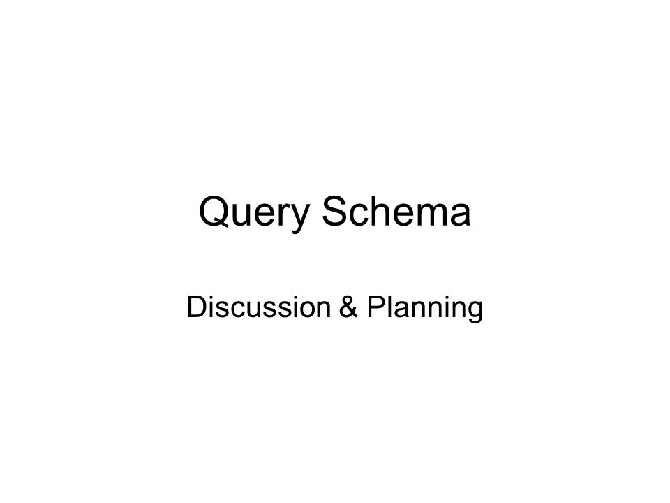 Query Schema Discussion & Planning