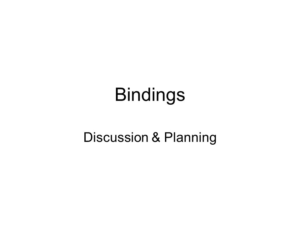 Bindings Discussion & Planning