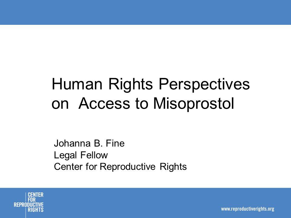 Human Rights Perspectives on Access to Misoprostol Johanna B.