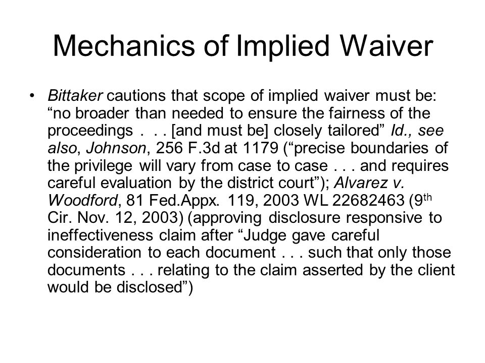 Mechanics of Implied Waiver Bittaker cautions that scope of implied waiver must be: no broader than needed to ensure the fairness of the proceedings...