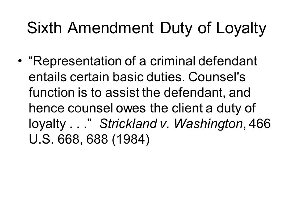 Sixth Amendment Duty of Loyalty Representation of a criminal defendant entails certain basic duties.