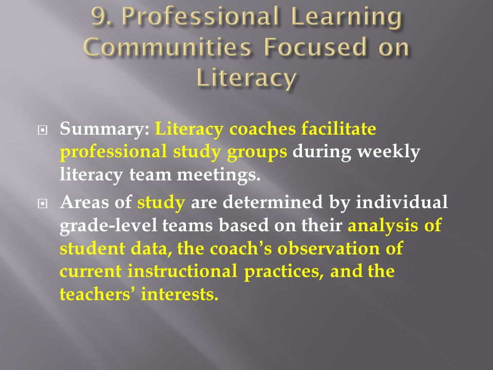  Summary: Literacy coaches facilitate professional study groups during weekly literacy team meetings.  Areas of study are determined by individual g